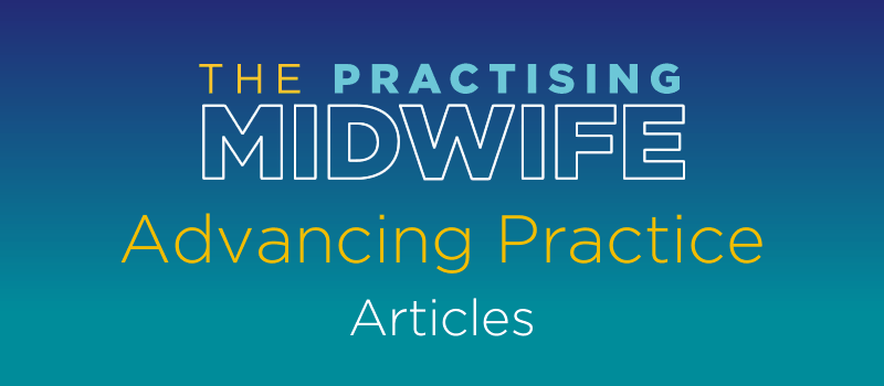 Articles - Advancing Practice - The Practising Midwife